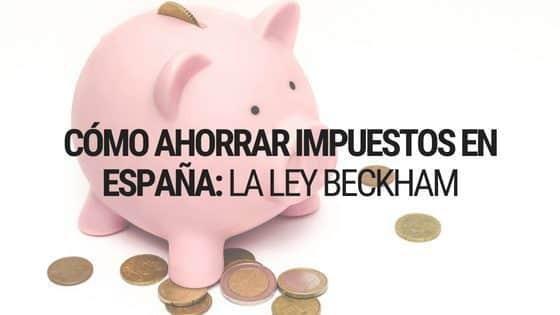 Cómo Ahorrar Impuestos en España: La Ley Beckham