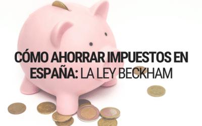 Ley Beckham en España: Cómo Ahorrar Impuestos