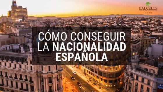 Cómo Conseguir la Nacionalidad Española: Requisitos y Proceso Legal