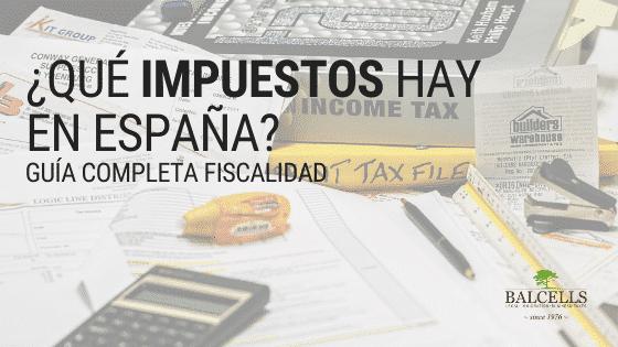 ¿Qué Impuestos Hay en España? Fiscalidad Para el 2021