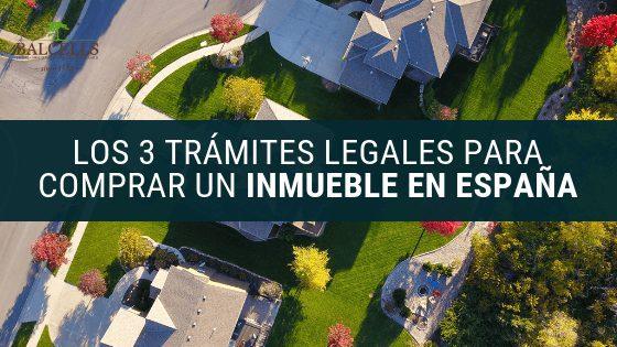 Los 3 Trámites Legales Para Comprar un Inmueble en España