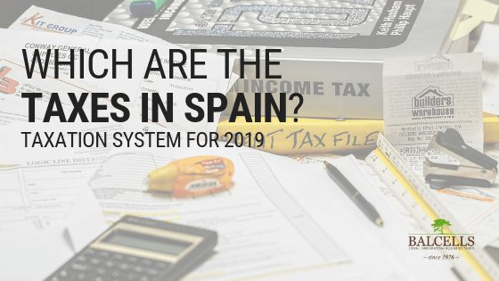 Which Are the Taxes Paid in Spain? Spanish Tax System for 2019