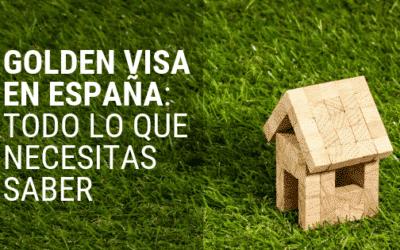 (2019) GOLDEN VISA en España: Todo lo que Necesitas Saber