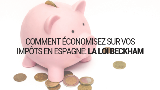 Comment économisez sur vos impôts en Espagne: la Loi Beckham