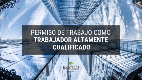 Permiso de Trabajo Como Trabajador Altamente Cualificado en España