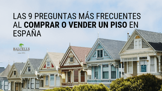Las 9 Preguntas Más Frecuentes Al Comprar o Vender Un Piso o Casa en España