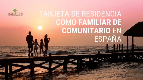Tarjeta de Residencia Como Familiar de Comunitario en España