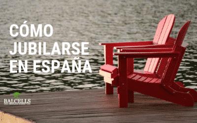Cómo Jubilarse en España: Dónde Vivir, Requisitos Legales, Dinero Necesario y Más
