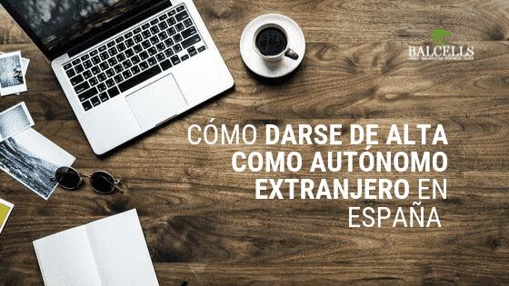 Cómo Darse de Alta como Autónomo Extranjero en España