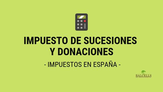 Impuesto de Sucesiones y Donaciones en España Para Extranjeros