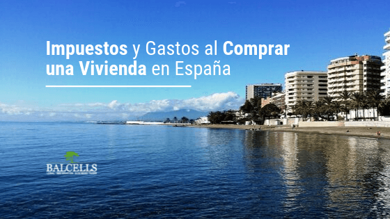 Impuestos y Gastos al Comprar una Vivienda en España Como Extranjero