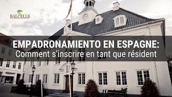 Empadronamiento en Espagne : Qu'est-ce que C'est et Comment S'inscrire dans le Registre