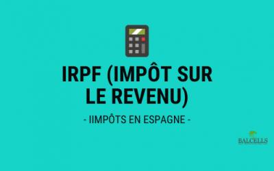 Impôt sur le Revenu en Espagne (IRPF)