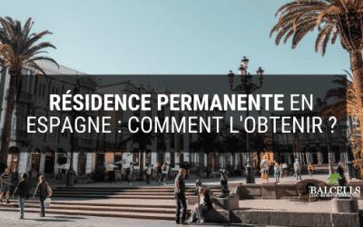 Qu'est-ce que la RÉSIDENCE PERMANENTE en Espagne et comment peut-on l'obtenir ?