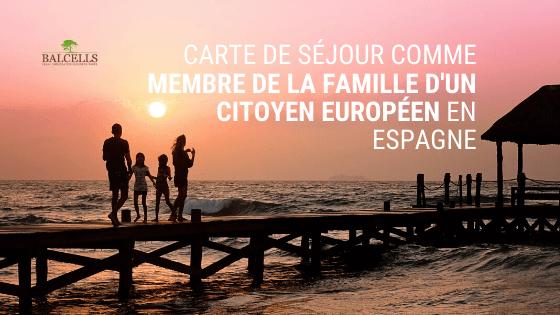 Carte de Séjour en tant que Membre de la Famille d'un Citoyen de l'UE en Espagne