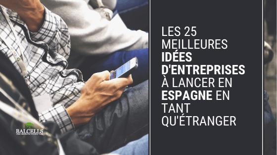 Les 25 Meilleures Idées d'Entreprises à Lancer en Espagne en tant qu'Étranger