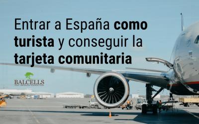 Entrar a España Como Turista y Pedir la Tarjeta Comunitaria