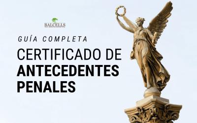 Certificado de Antecedentes Penales en España: Qué es y Cómo Solicitarlo