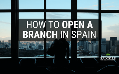 Open a Branch Office in Spain: Legal Procedure and Requirements